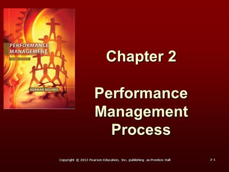 Chapter 2 Performance Management Process 2-1 Copyright © 2013 Pearson Education, Inc. publishing as Prentice Hall.
