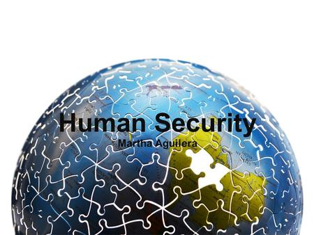 Human Security Martha Aguilera. What is human security? Human security is a 'contested concept' (meaning that there is no definite consensus) Human security.