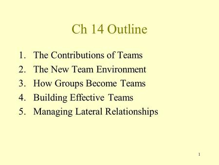 Ch 14 Outline The Contributions of Teams The New Team Environment
