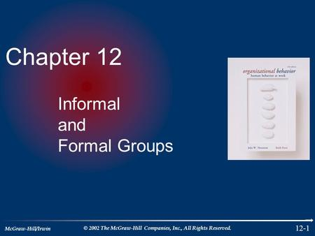 McGraw-Hill/Irwin © 2002 The McGraw-Hill Companies, Inc., All Rights Reserved. 12-1 Chapter 12 Informal and Formal Groups.