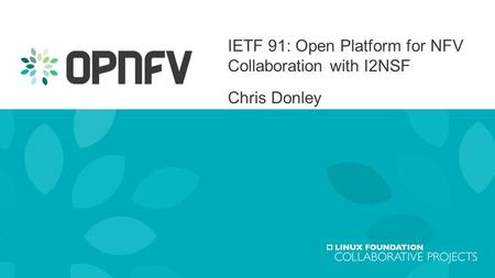 IETF 91: Open Platform for NFV Collaboration with I2NSF Chris Donley 1.