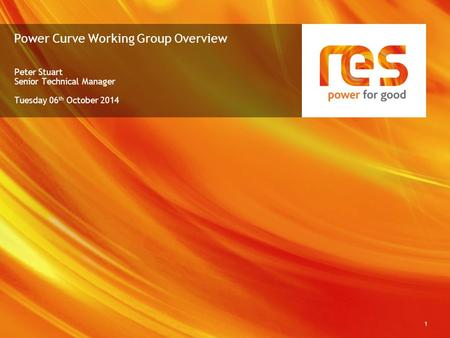 Power Curve Working Group Overview Peter Stuart Senior Technical Manager Tuesday 06 th October 2014 1.