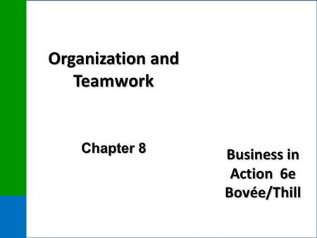 Business in Action 6e Bovée/Thill Organization and Teamwork Chapter 8.