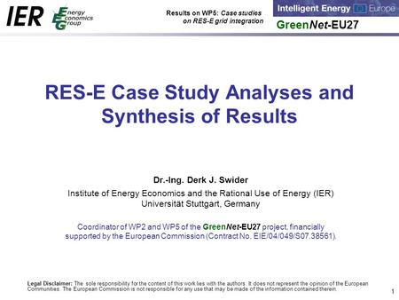 GreenNet-EU27 Results on WP5: Case studies on RES-E grid integration 1 RES-E Case Study Analyses and Synthesis of Results Dr.-Ing. Derk J. Swider Institute.
