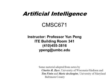Artificial Intelligence Instructor: Professor Yun Peng