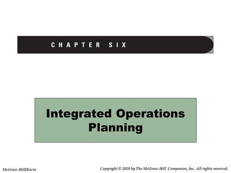 Integrated Operations Planning Copyright © 2010 by The McGraw-Hill Companies, Inc. All rights reserved. McGraw-Hill/Irwin.