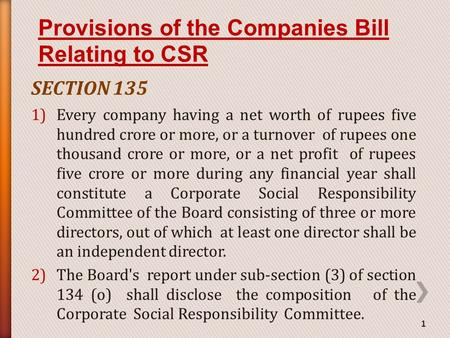 SECTION 135 1)Every company having a net worth of rupees five hundred crore or more, or a turnover of rupees one thousand crore or more, or a net profit.