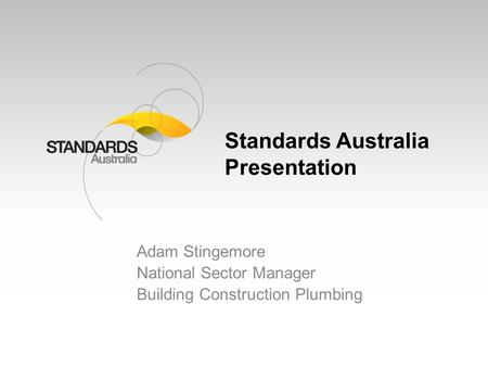 Standards Australia Presentation Adam Stingemore National Sector Manager Building Construction Plumbing.
