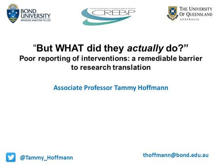 """But WHAT did they actually do?"" Poor reporting of interventions: a remediable barrier to research translation Associate Professor Tammy"