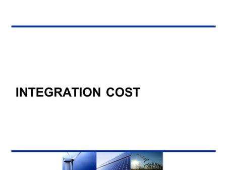"INTEGRATION COST. Integration Cost in RPS Calculator While ""Integration Cost"" is included in NMV formulation, the Commission stated that the Integration."