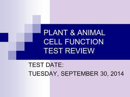 PLANT & ANIMAL CELL FUNCTION TEST REVIEW TEST DATE: TUESDAY, SEPTEMBER 30, 2014.