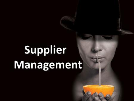 Supplier Management. Trade offs The Fresh Connection is full of trade offs –Over multiple roles and within roles –Sometimes conflicting with role incentives.