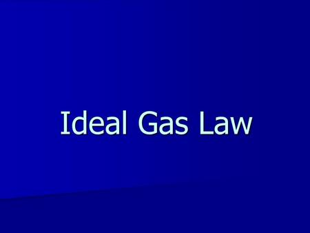 Ideal Gas Law. Ideal Gases Ideal Gases –are at high temperatures and low pressures. –have no forces of attraction between particles. –Collide elastically.