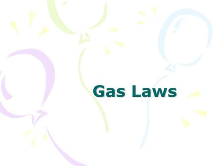 Gas Laws. Pressure The force per unit area on a surface Standard Pressure = 1 atmosphere (atm.) Conversions: –1 atmospheres (atm) –760 millimeters of.