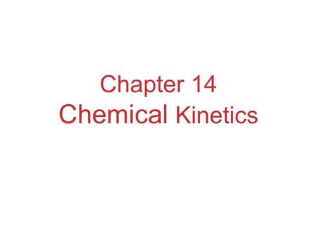Chapter 14 Chemical Kinetics. Kinetics In kinetics we study the rate at which a chemical process occurs. Besides information about the speed at which.