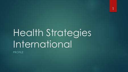 Health Strategies International PROFILE 1. Who..  HSI is a limited company based in London established at 2015 by a group of change agents in the healthcare.