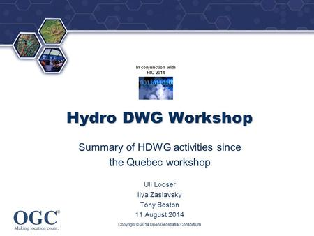 ® In conjunction with HIC 2014 Hydro DWG Workshop Summary of HDWG activities since the Quebec workshop Uli Looser Ilya Zaslavsky Tony Boston 11 August.