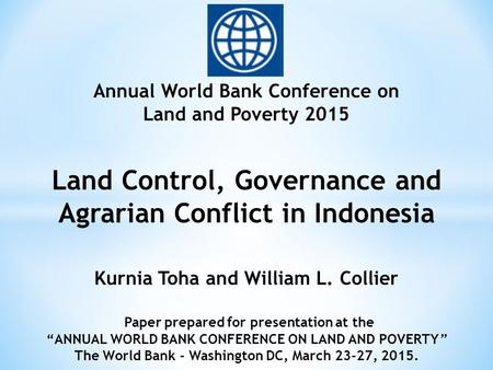 Land Control, Governance and Agrarian Conflict in Indonesia Annual World Bank Conference on Land and Poverty 2015 Kurnia Toha and William L. Collier Paper.