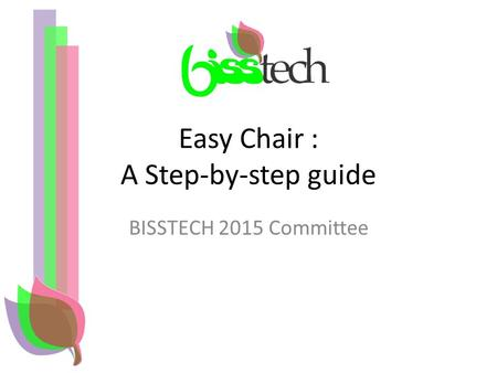 Easy Chair : A Step-by-step guide BISSTECH 2015 Committee.
