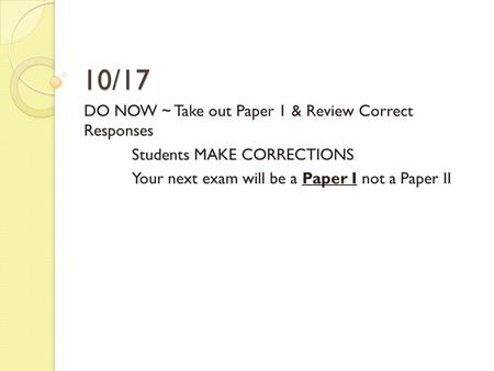 10/17 DO NOW ~ Take out Paper 1 & Review Correct Responses
