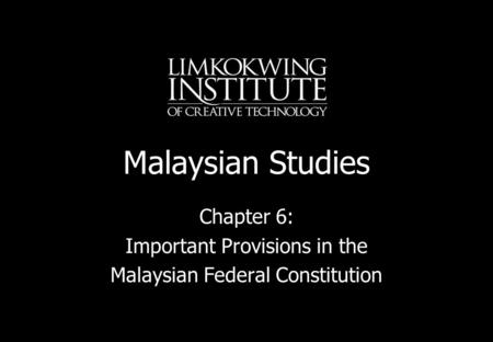 Chapter 6: Important Provisions in the Malaysian Federal Constitution