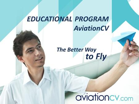 EDUCATIONAL PROGRAM AviationCV The Better Way to Fly.