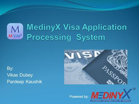 By: Vikas Dubey Pardeep Kaushik Powered by:. Contents I. Company Overview MedinyX Software Solution Introduction of M-VAP II. Industry Overview Proposed.
