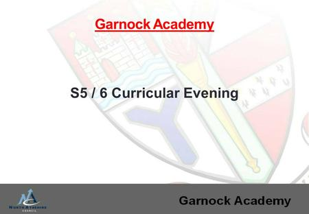 S5 / 6 Curricular Evening Garnock Academy. New Higher Courses (S. Duff) Tracking & Monitoring (S. Duff) English Course (G. Morris) Maths Course (A. Wilson)