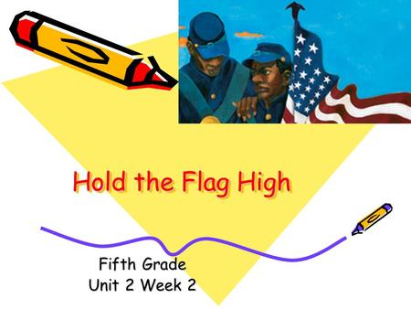 Hold the Flag High Fifth Grade Unit 2 Week 2.