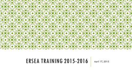 ERSEA TRAINING 2015-2016 April 17, 2015. OBJECTIVES  Learn about OHS Final Rule on Head Start Eligibility (Final Rule)  Identify how Final Rule impacts.