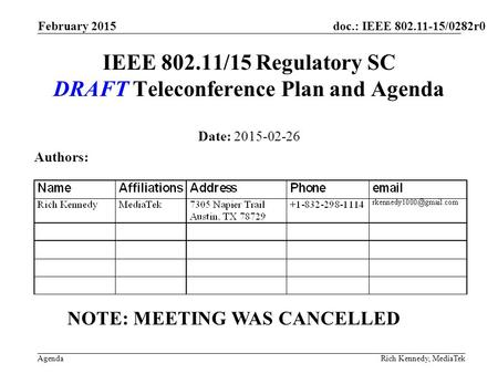 Doc.: IEEE 802.11-15/0282r0 Agenda February 2015 Rich Kennedy, MediaTek IEEE 802.11/15 Regulatory SC DRAFT Teleconference Plan and Agenda Date: 2015-02-26.