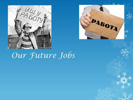 "Our Future Jobs. What is the theme of our project? The theme of our group project is ""Our future professions"". The project is about what professions we."