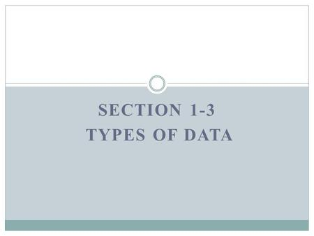 Section 1-3 Types of Data.