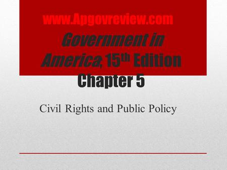 Government in America; 15 th Edition Chapter 5 Civil Rights and Public Policy www.Apgovreview.com.