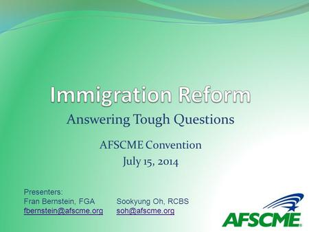 Answering Tough Questions AFSCME Convention July 15, 2014 Presenters: Fran Bernstein, FGASookyung Oh, RCBS