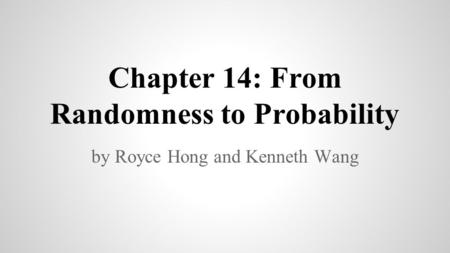 Chapter 14: From Randomness to Probability by Royce Hong and Kenneth Wang.