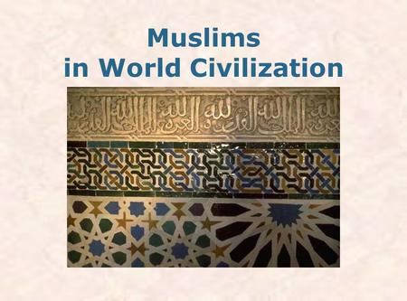 Muslims in World Civilization