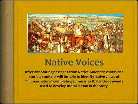 "Native Voices After annotating passages from Native American essays and stories, students will be able to identify native views of ""human nature"" completing."