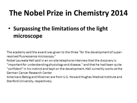 The Nobel Prize in Chemistry 2014 Surpassing the limitations of the light microscope The academy said the award was given to the three for the development.