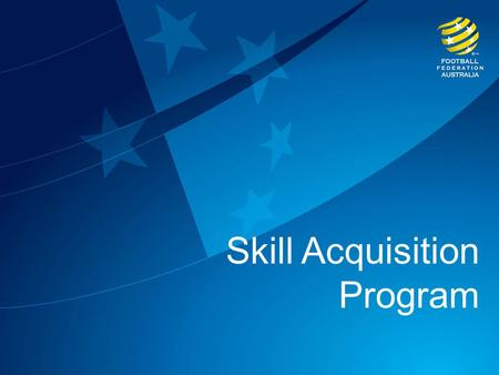 Skill Acquisition Program. The Skill Acquisition Program The SAP is a nation-wide joint initiative of the FFA and the Member Federations, supported by.