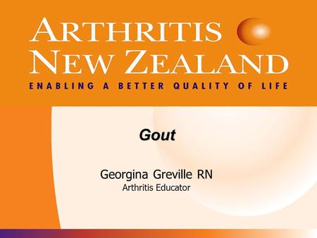 Arthritis New Zealand Gout Georgina Greville RN Arthritis Educator.