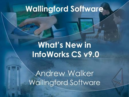 Wallingford Software What's New in InfoWorks CS v9.0 Andrew Walker Wallingford Software.
