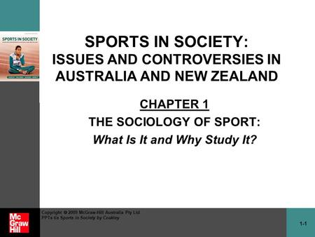 1-1 Copyright  2009 McGraw-Hill Australia Pty Ltd PPTs t/a Sports in Society by Coakley SPORTS IN SOCIETY: ISSUES AND CONTROVERSIES IN AUSTRALIA AND NEW.
