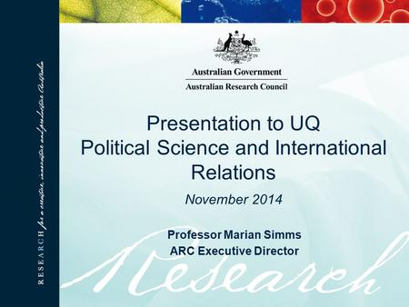 Professor Marian Simms ARC Executive Director Presentation to UQ Political Science and International Relations November 2014.