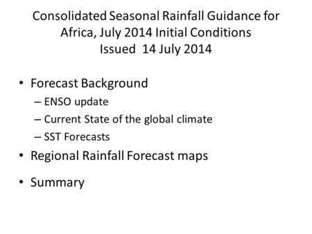 Consolidated Seasonal Rainfall Guidance for Africa, July 2014 Initial Conditions Issued 14 July 2014 Forecast Background – ENSO update – Current State.
