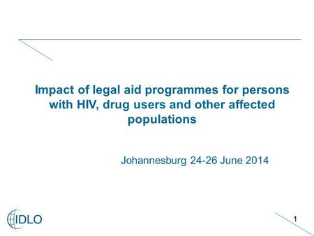 1 Johannesburg 24-26 June 2014 Impact of legal aid programmes for persons with HIV, drug users and other affected populations.