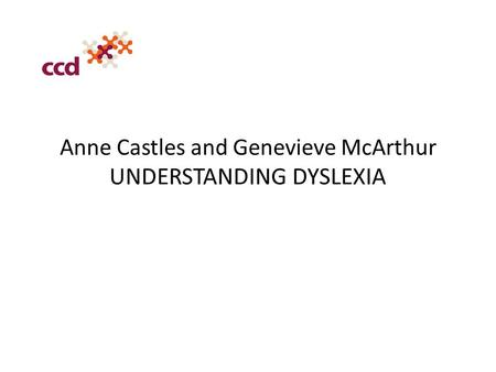 Anne Castles and Genevieve McArthur UNDERSTANDING DYSLEXIA.