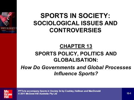 CHAPTER 13 SPORTS POLICY, POLITICS AND GLOBALISATION: How Do Governments and Global Processes Influence Sports? 13-1 PPTs to accompany Sports in Society.