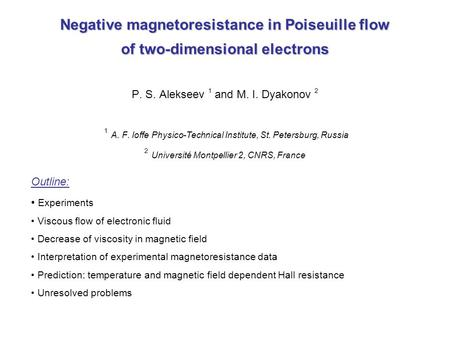 Negative magnetoresistance in Poiseuille flow of two-dimensional electrons P. S. Alekseev 1 and M. I. Dyakonov 2 1 A. F. Ioffe Physico-Technical.