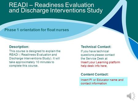 READI – Readiness Evaluation and Discharge Interventions Study Description: Technical Contact: Content Contact: This course is designed to explain the.